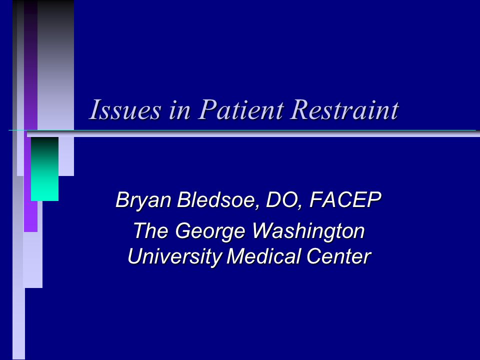 Issues in Patient Restraint Bryan Bledsoe, DO, FACEP The George Washington University Medical Center