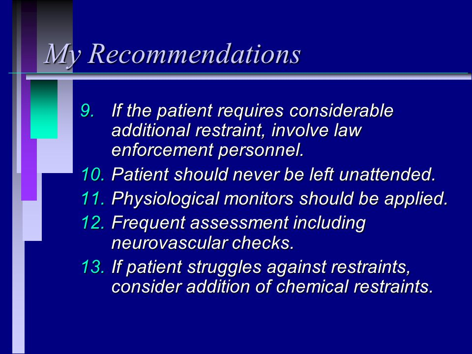 My Recommendations 9.If the patient requires considerable additional restraint, involve law enforcement personnel.