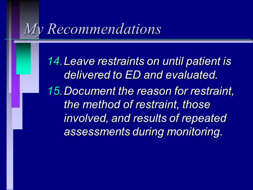 My Recommendations 14.Leave restraints on until patient is delivered to ED and evaluated.