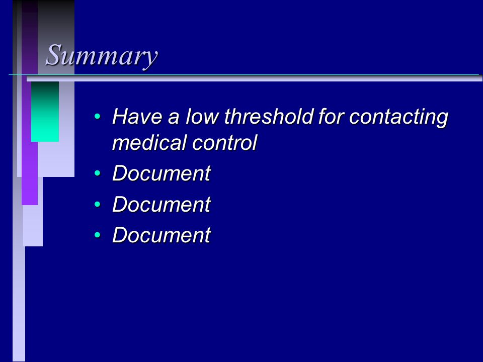Summary Have a low threshold for contacting medical controlHave a low threshold for contacting medical control DocumentDocument