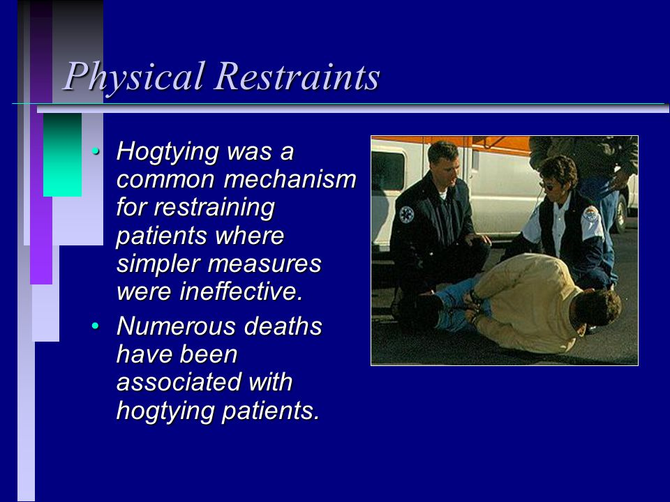 Physical Restraints Hogtying was a common mechanism for restraining patients where simpler measures were ineffective.Hogtying was a common mechanism for restraining patients where simpler measures were ineffective.
