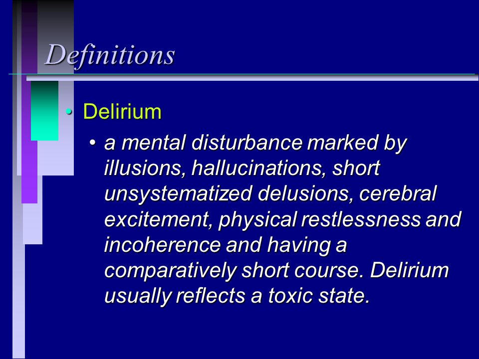 Definitions DeliriumDelirium a mental disturbance marked by illusions, hallucinations, short unsystematized delusions, cerebral excitement, physical restlessness and incoherence and having a comparatively short course.