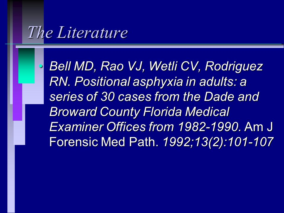 The Literature Bell MD, Rao VJ, Wetli CV, Rodriguez RN. Positional asphyxia in adults: a series of 30 cases from the Dade and Broward County Florida M