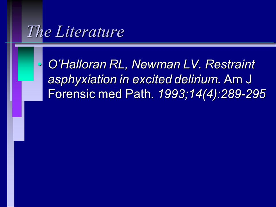 The Literature O'Halloran RL, Newman LV.Restraint asphyxiation in excited delirium.