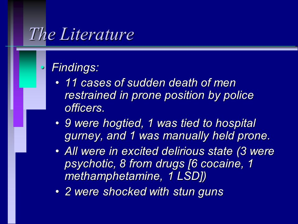 The Literature Findings:Findings: 11 cases of sudden death of men restrained in prone position by police officers.11 cases of sudden death of men restrained in prone position by police officers.