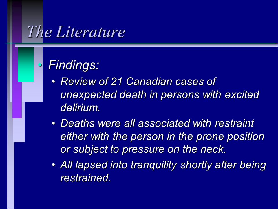 The Literature Findings:Findings: Review of 21 Canadian cases of unexpected death in persons with excited delirium.Review of 21 Canadian cases of unexpected death in persons with excited delirium.