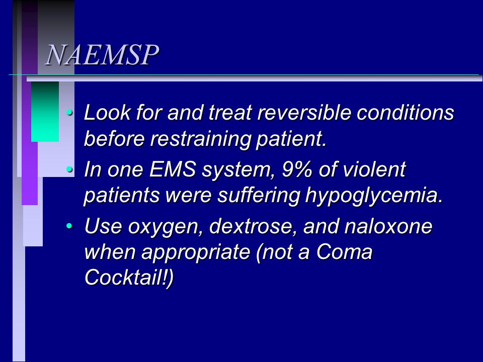 NAEMSP Look for and treat reversible conditions before restraining patient.Look for and treat reversible conditions before restraining patient. In one