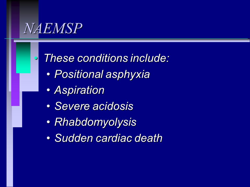 NAEMSP These conditions include:These conditions include: Positional asphyxiaPositional asphyxia AspirationAspiration Severe acidosisSevere acidosis R