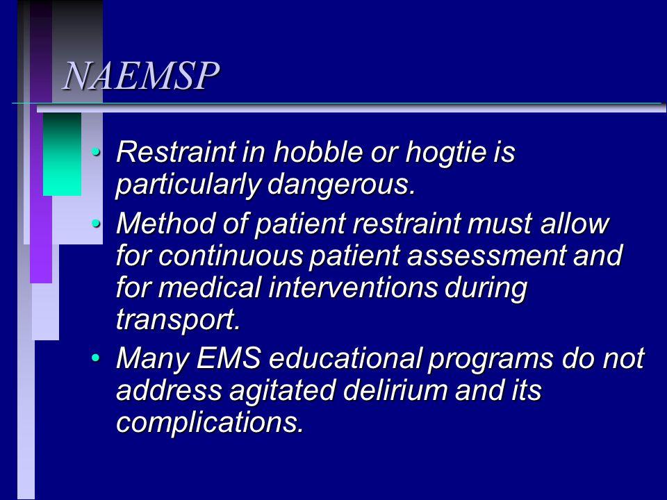 NAEMSP Restraint in hobble or hogtie is particularly dangerous.Restraint in hobble or hogtie is particularly dangerous. Method of patient restraint mu