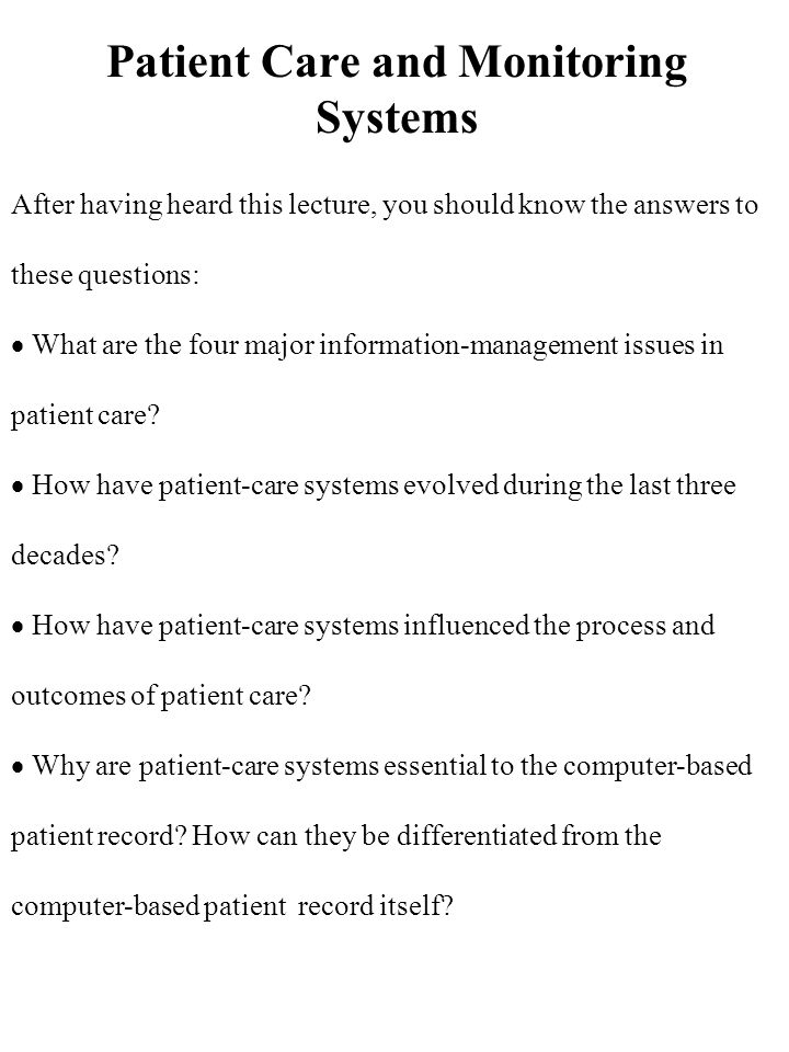 Patient Care and Monitoring Systems After having heard this lecture, you should know the answers to these questions:  What are the four major inform