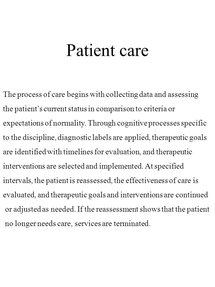 Patient care The process of care begins with collecting data and assessing the patient's current status in comparison to criteria or expectations of n