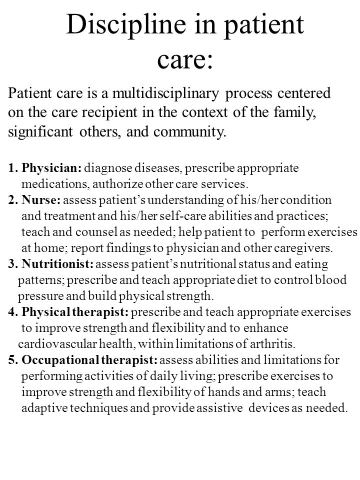 Discipline in patient care: Patient care is a multidisciplinary process centered on the care recipient in the context of the family, significant other