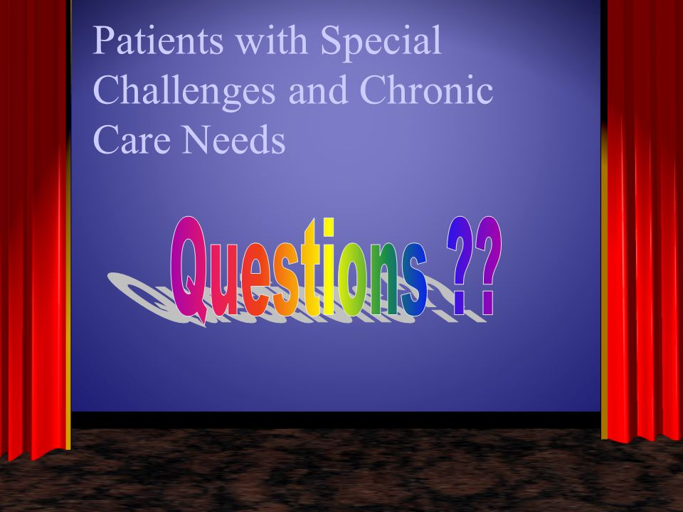 Patients with Special Challenges and Chronic Care Needs