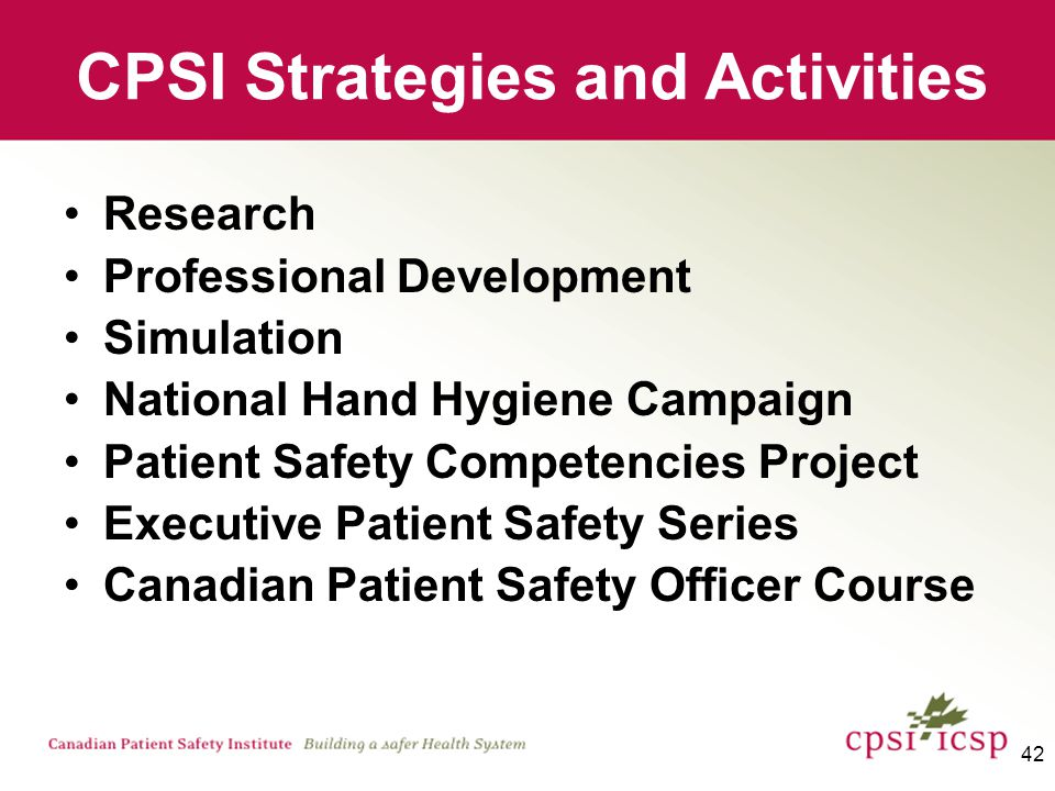 42 CPSI Strategies and Activities Research Professional Development Simulation National Hand Hygiene Campaign Patient Safety Competencies Project Executive Patient Safety Series Canadian Patient Safety Officer Course