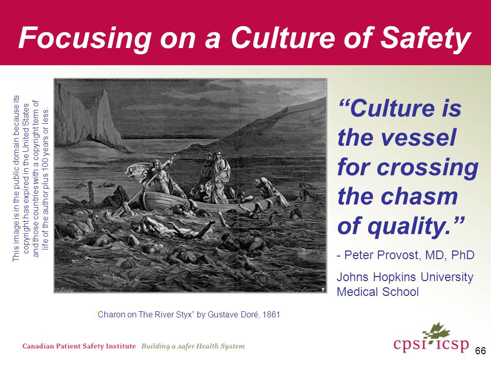 66 Culture is the vessel for crossing the chasm of quality. - Peter Provost, MD, PhD Johns Hopkins University Medical School This image is in the public domain because its copyright has expired in the United States and those countries with a copyright term of life of the author plus 100 years or less.