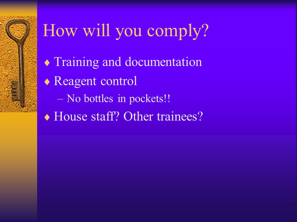 How will you comply.  Training and documentation  Reagent control –No bottles in pockets!.