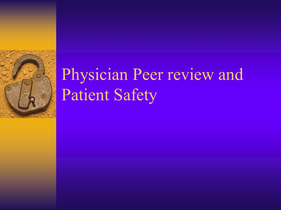 Physician Peer review and Patient Safety