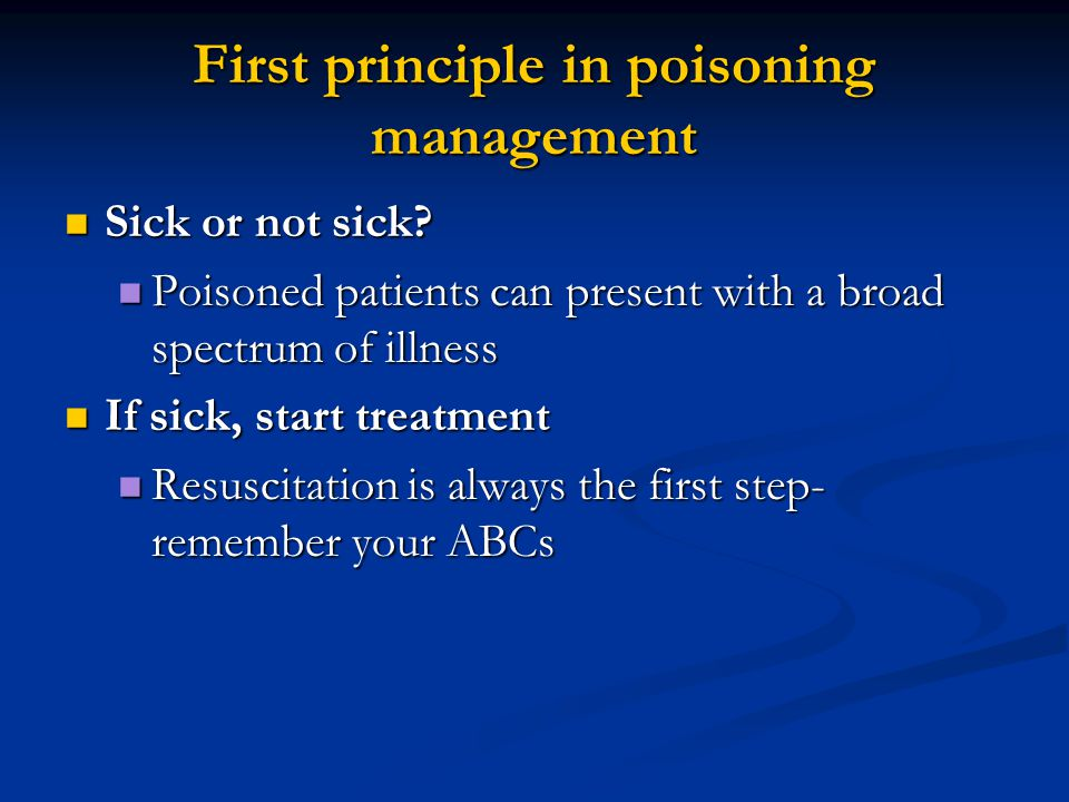 First principle in poisoning management Sick or not sick.