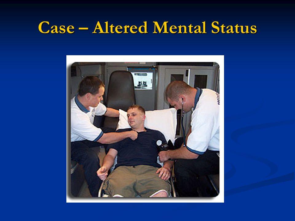 Case – Altered Mental Status
