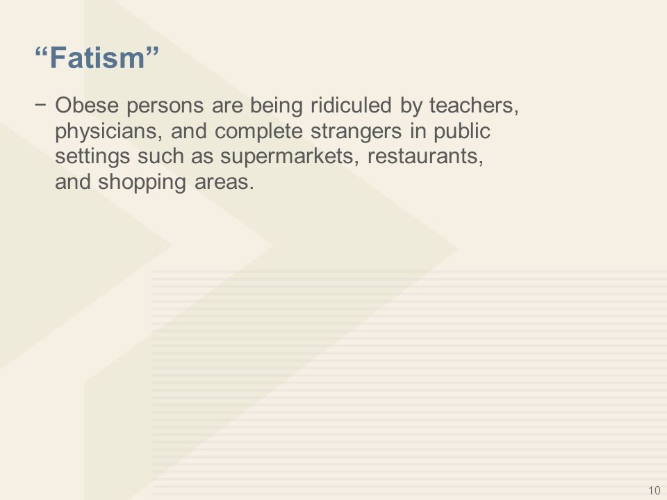 """10 """"Fatism"""" −Obese persons are being ridiculed by teachers, physicians, and complete strangers in public settings such as supermarkets, restaurants, a"""