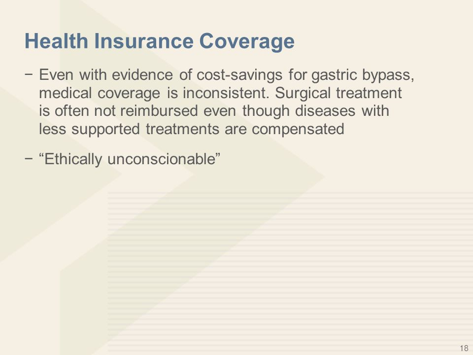 18 Health Insurance Coverage −Even with evidence of cost-savings for gastric bypass, medical coverage is inconsistent. Surgical treatment is often not