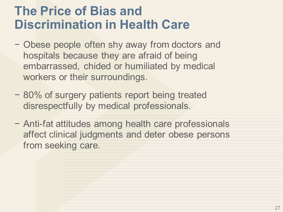 27 The Price of Bias and Discrimination in Health Care −Obese people often shy away from doctors and hospitals because they are afraid of being embarr