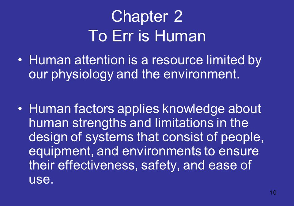 10 Chapter 2 To Err is Human Human attention is a resource limited by our physiology and the environment.