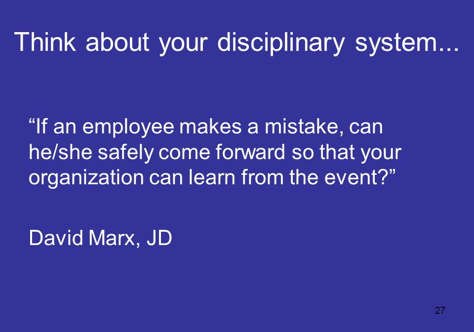 """27 Think about your disciplinary system... """"If an employee makes a mistake, can he/she safely come forward so that your organization can learn from th"""