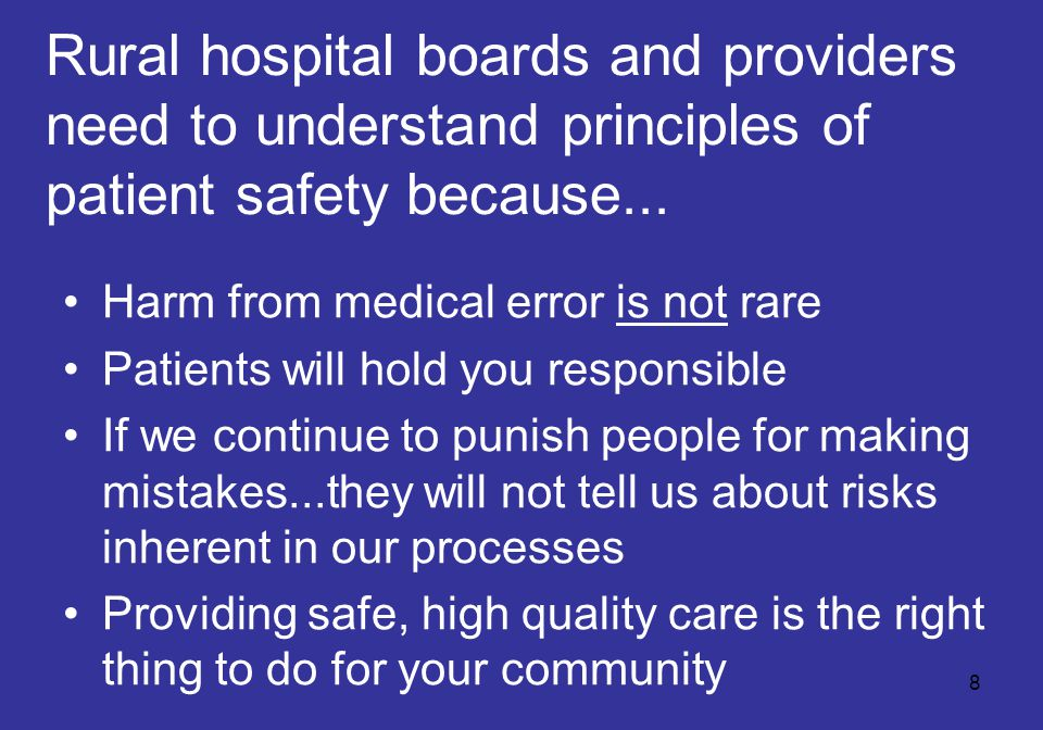 8 Rural hospital boards and providers need to understand principles of patient safety because...