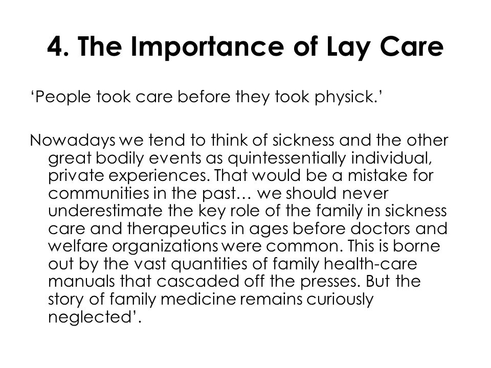4. The Importance of Lay Care 'People took care before they took physick.' Nowadays we tend to think of sickness and the other great bodily events as