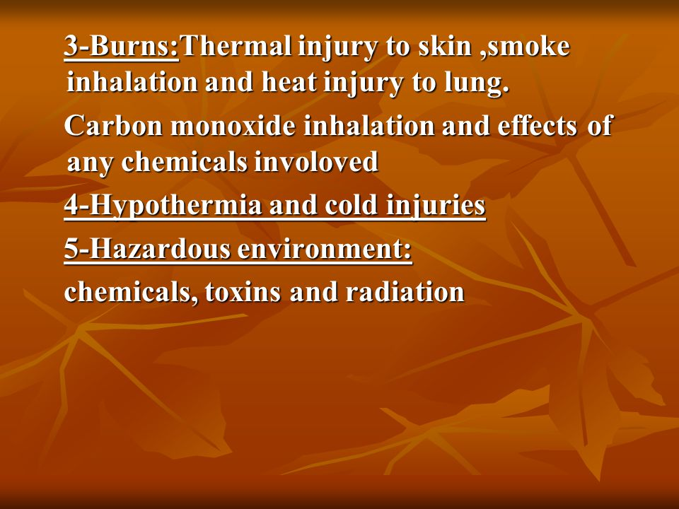 3-Burns:Thermal injury to skin,smoke inhalation and heat injury to lung.