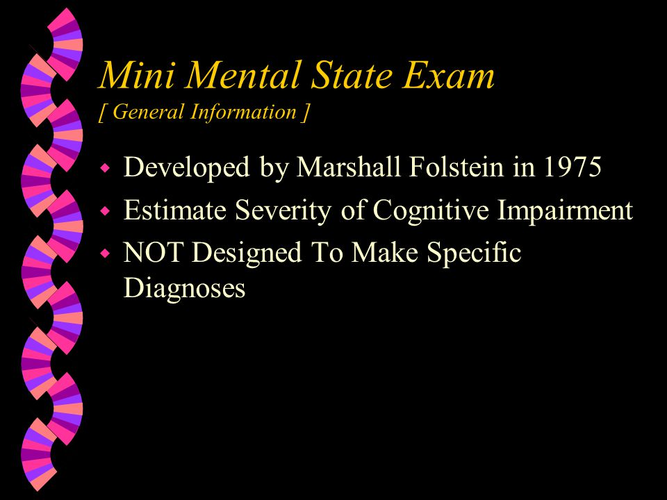 Cognitive/Affective Status w Folstein's MiniMental State Exam (MMSE) w Clock Drawing w Geriatric Depression Scale (GDS)