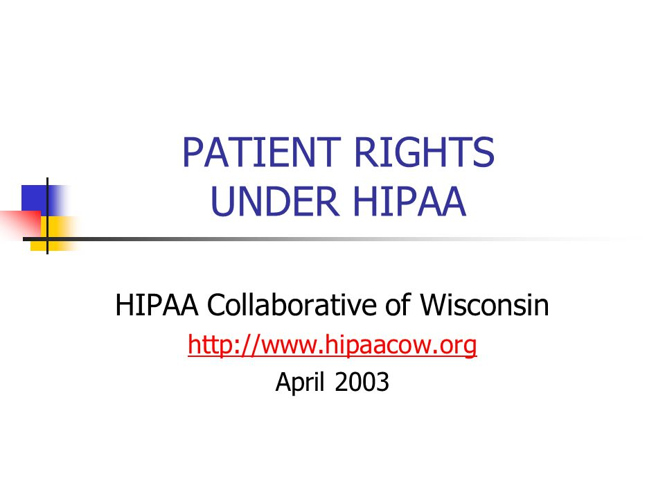PATIENT RIGHTS UNDER HIPAA HIPAA Collaborative of Wisconsin http://www.hipaacow.org April 2003