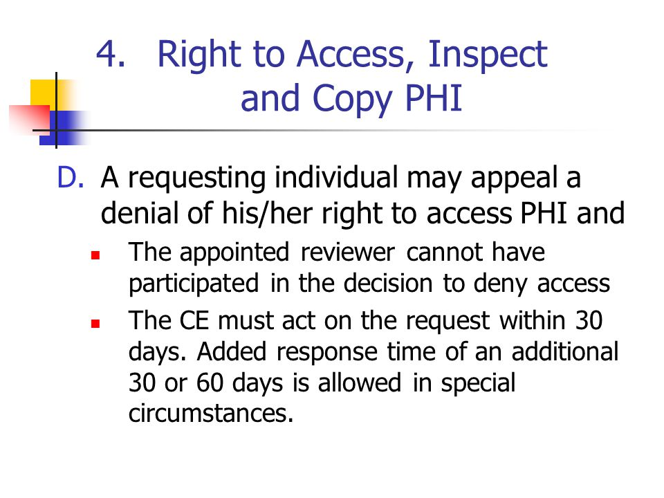 4.Right to Access, Inspect and Copy PHI D.A requesting individual may appeal a denial of his/her right to access PHI and The appointed reviewer cannot