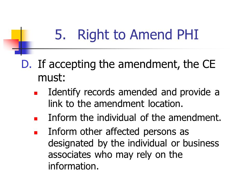 5.Right to Amend PHI D.If accepting the amendment, the CE must: Identify records amended and provide a link to the amendment location.