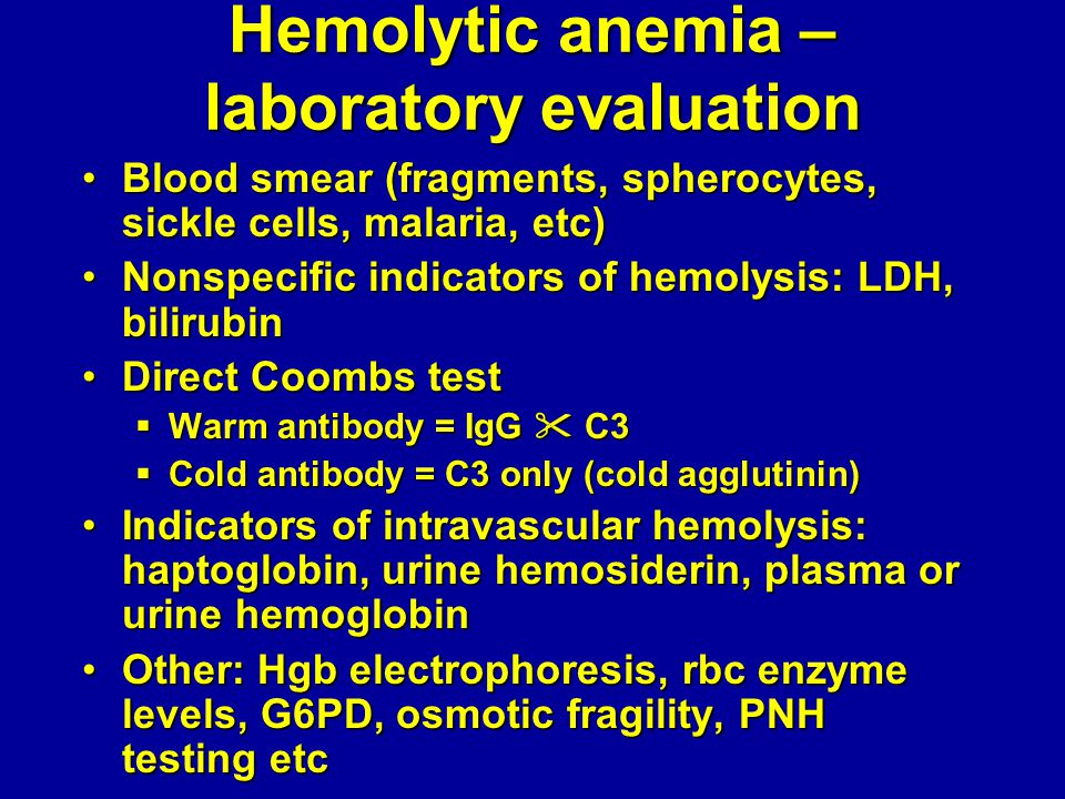 Hemolytic anemia – laboratory evaluation Blood smear (fragments, spherocytes, sickle cells, malaria, etc)Blood smear (fragments, spherocytes, sickle c
