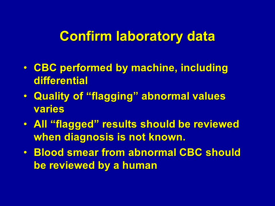 "Confirm laboratory data CBC performed by machine, including differentialCBC performed by machine, including differential Quality of ""flagging"" abnorma"
