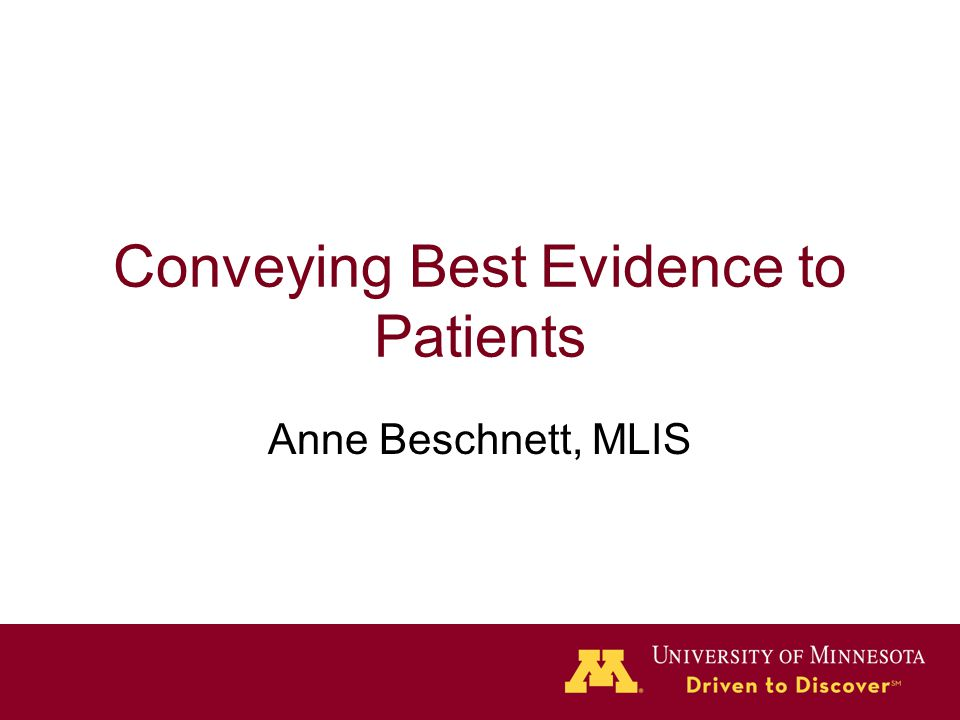 Conveying Best Evidence to Patients Anne Beschnett, MLIS