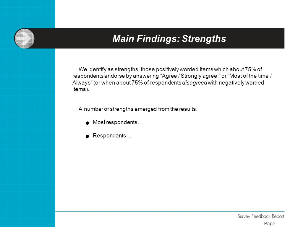 "Main Findings: Strengths We identify as strengths, those positively worded items which about 75% of respondents endorse by answering ""Agree / Strongly"