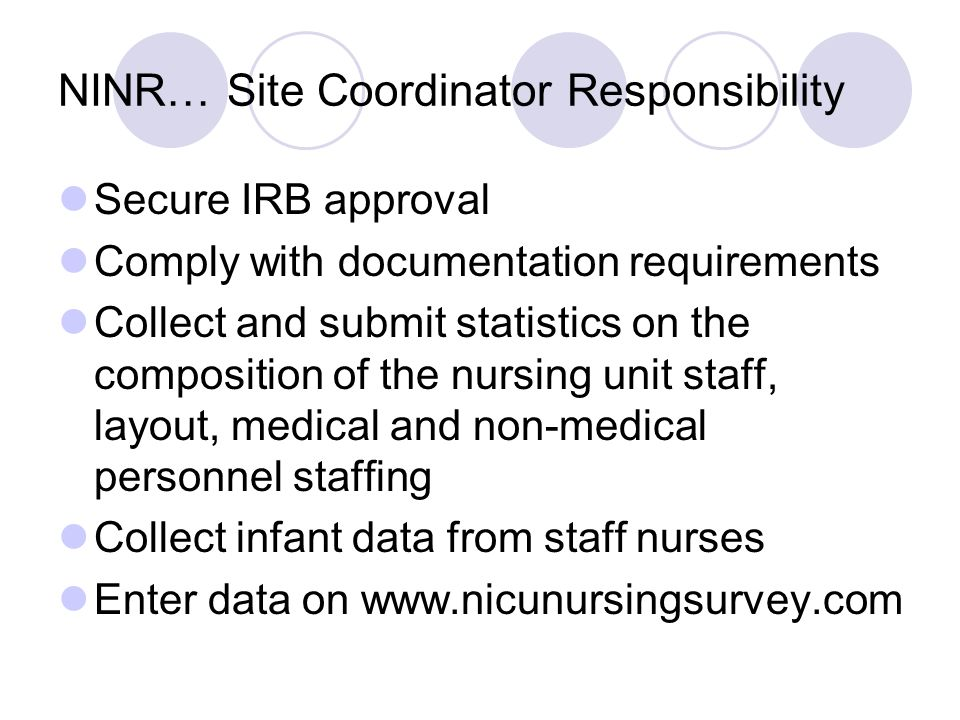 NINR… Site Coordinator Responsibility Secure IRB approval Comply with documentation requirements Collect and submit statistics on the composition of t