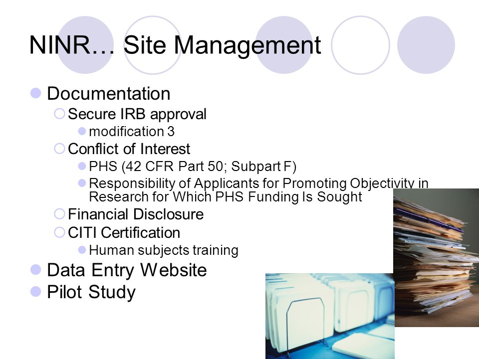 NINR… Site Management Documentation  Secure IRB approval modification 3  Conflict of Interest PHS (42 CFR Part 50; Subpart F) Responsibility of Appl