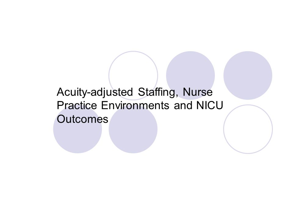 Acuity-adjusted Staffing, Nurse Practice Environments and NICU Outcomes