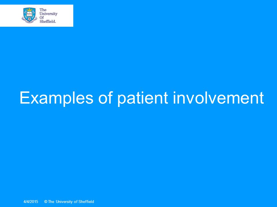 Examples of patient involvement 4/4/2015© The University of Sheffield