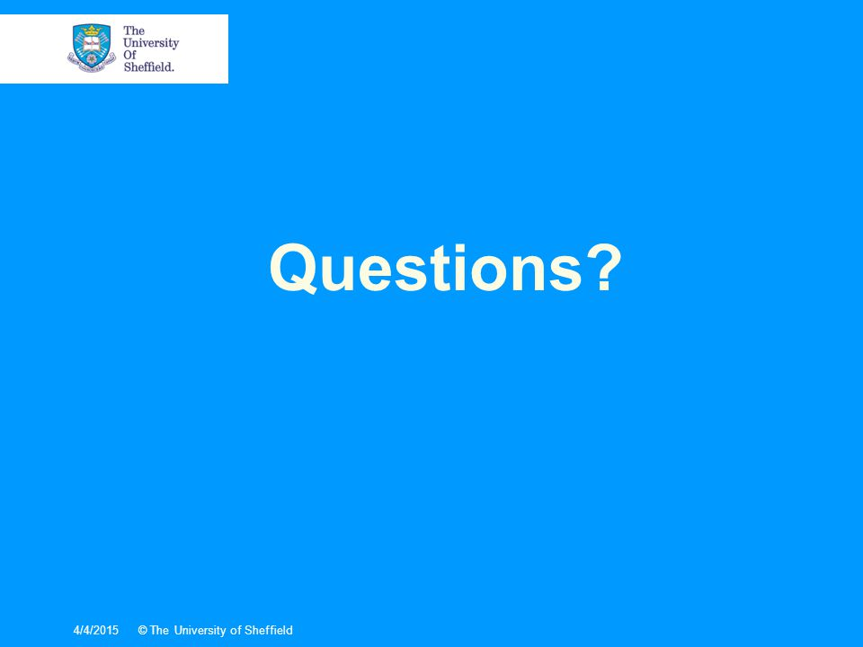 Questions? 4/4/2015© The University of Sheffield
