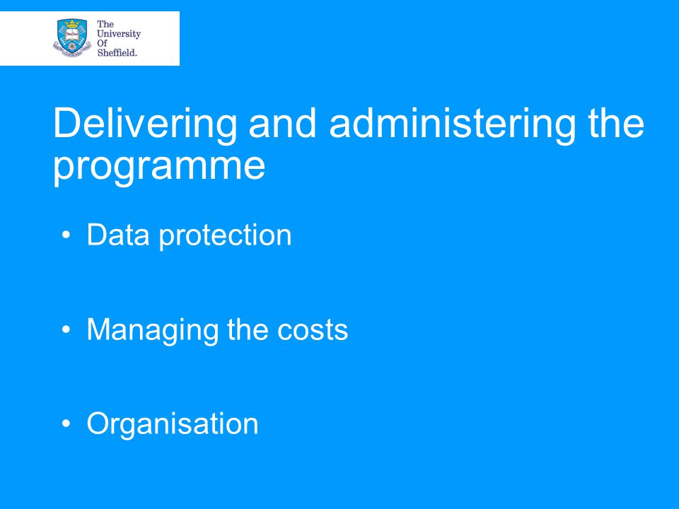 Delivering and administering the programme Data protection Managing the costs Organisation