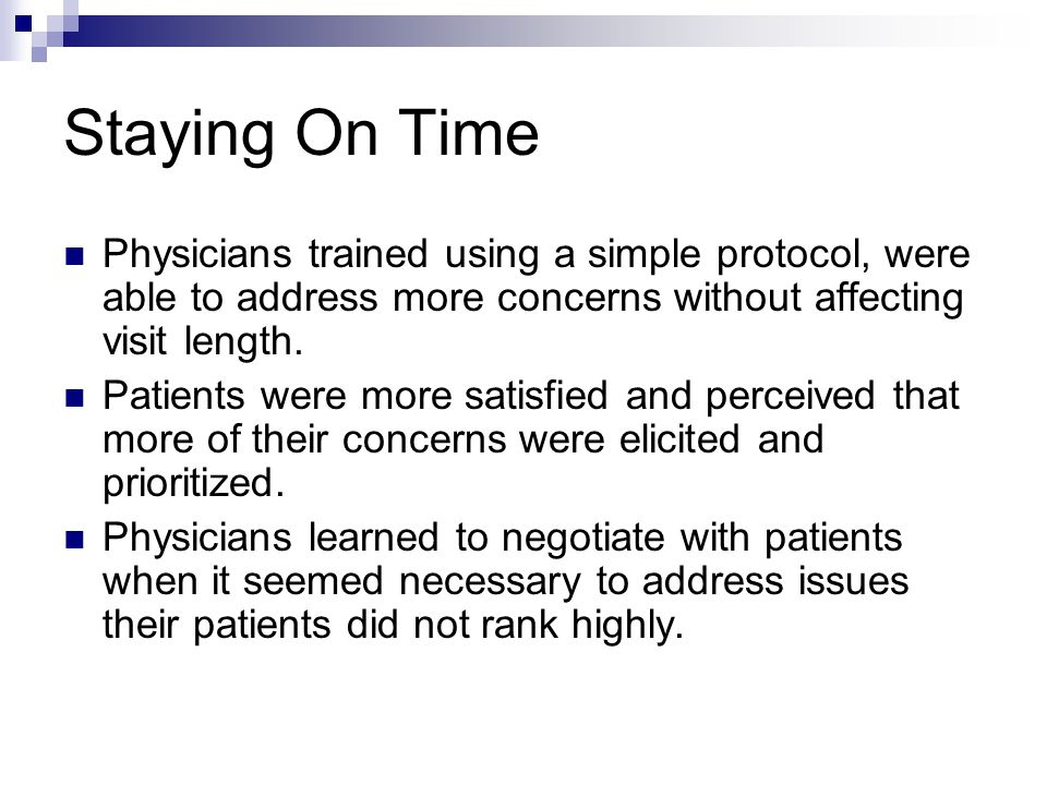 Staying On Time Physicians trained using a simple protocol, were able to address more concerns without affecting visit length.