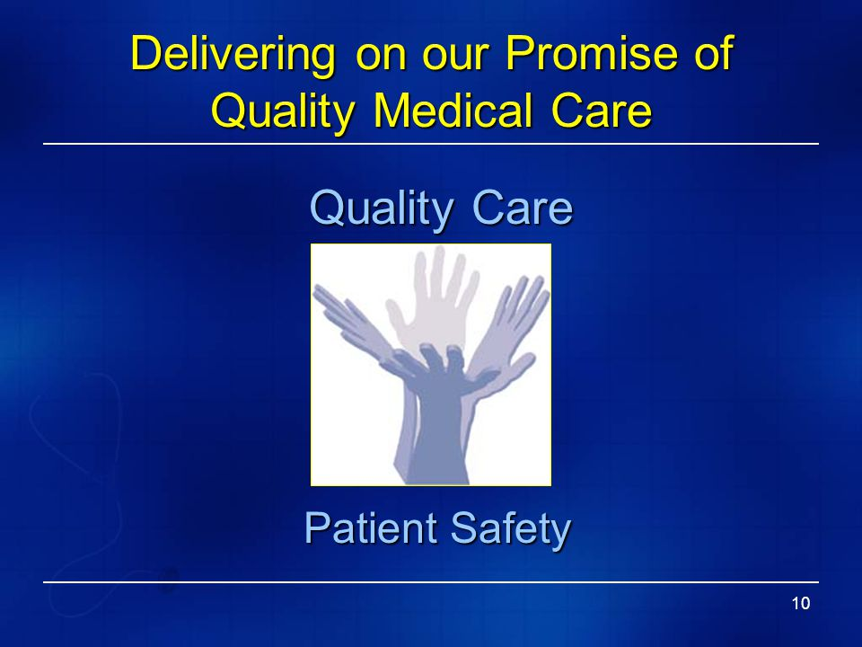 10 Delivering on our Promise of Quality Medical Care Patient Safety Quality Care