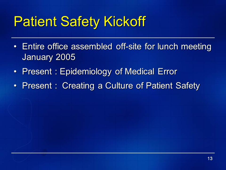 13 Patient Safety Kickoff Entire office assembled off-site for lunch meeting January 2005Entire office assembled off-site for lunch meeting January 20