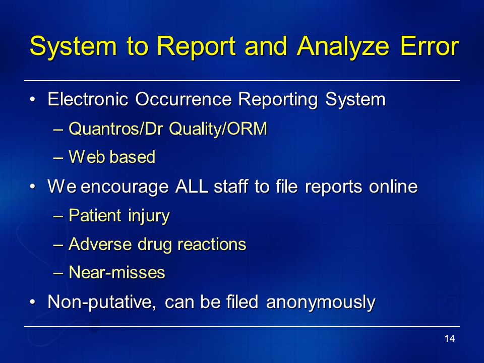 14 System to Report and Analyze Error Electronic Occurrence Reporting SystemElectronic Occurrence Reporting System –Quantros/Dr Quality/ORM –Web based