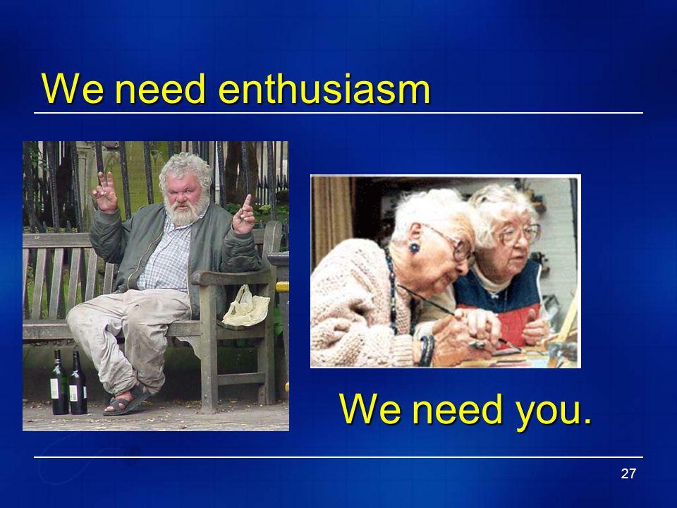 27 We need enthusiasm We need you.
